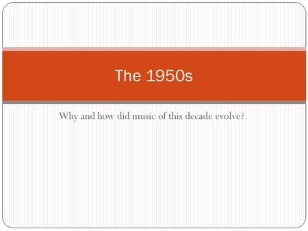 Why and how did music of this decade evolve? The 1950s.