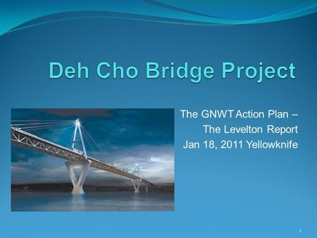 The GNWT Action Plan – The Levelton Report Jan 18, 2011 Yellowknife 1.