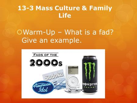 13-3 Mass Culture & Family Life  Warm-Up – What is a fad? Give an example.