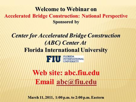 Welcome to Webinar on Accelerated Bridge Construction: National Perspective Sponsored by Center for Accelerated Bridge Construction (ABC) Center At Florida.