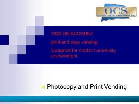 1 Photocopy and Print Vending OCS ON ACCOUNT print and copy vending Designed for modern university environment.