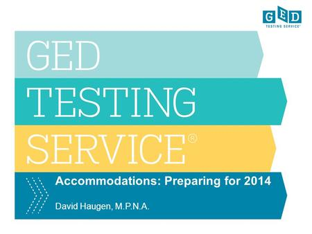 Accommodations: Preparing for 2014 David Haugen, M.P.N.A.