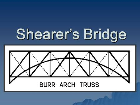 Shearer's Bridge. Bridge Construction  Shearer's Bridge was originally built in 1847 over Chiques Creek at a cost of about $600. The bridge was.