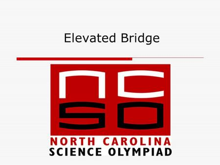 Elevated Bridge. Elevated Bridge Instructor  Andrew Roberts 7 year participant in Science Olympiad  Multi event medal winner in regional.