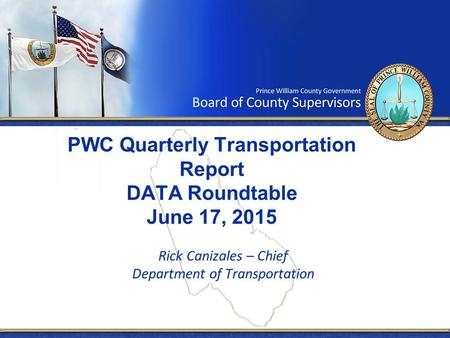 PWC Quarterly Transportation Report DATA Roundtable June 17, 2015 Rick Canizales – Chief Department of Transportation.