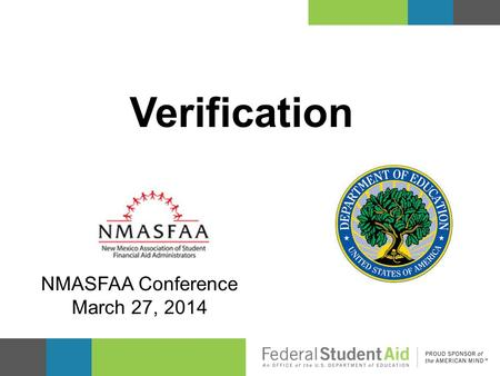 Verification NMASFAA Conference March 27, 2014. Kevin Campbell Training Officer Region VI 214-661-9488 A copy of this presentation.