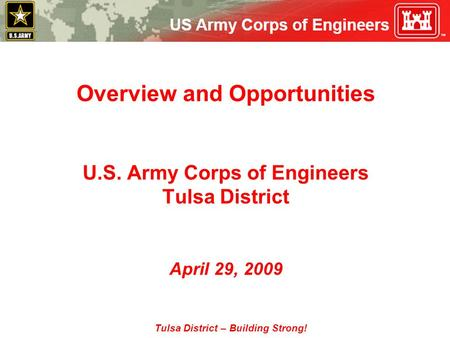Tulsa District – Building Strong! Overview and Opportunities U.S. Army Corps of Engineers Tulsa District April 29, 2009.