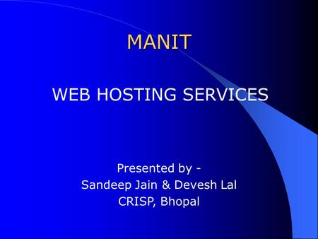 MANIT WEB HOSTING SERVICES Presented by - Sandeep Jain & Devesh Lal CRISP, Bhopal.