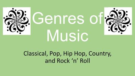 Genres of Music Classical, Pop, Hip Hop, Country, and Rock 'n' Roll.