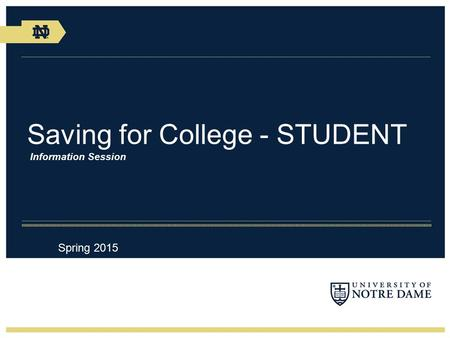 Saving for College - STUDENT Information Session Spring 2015.