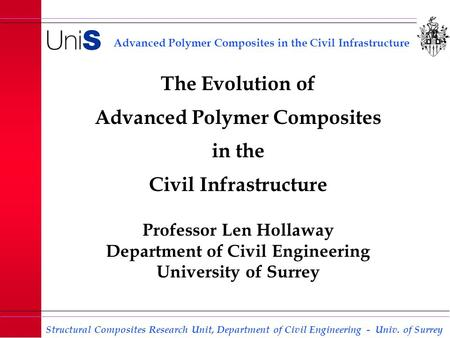 Advanced Polymer Composites in the Civil Infrastructure Structural Composites Research Unit, Department of Civil Engineering - Univ. of Surrey The Evolution.