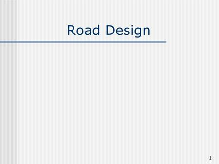 1 Road Design. 2 Design standard Design standards refers to strategic decisions regarding the geometric standard to which the road is build These decisions.