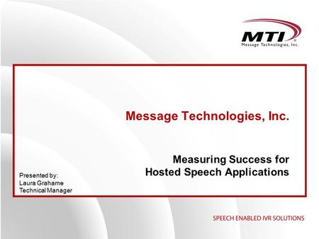 Message Technologies, Inc. Measuring Success for Hosted Speech Applications Presented by: Laura Grahame Technical Manager.