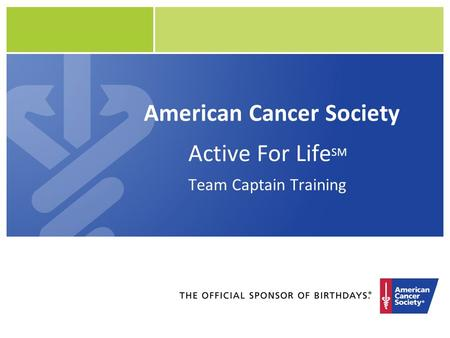 American Cancer Society Active For Life SM Team Captain Training.