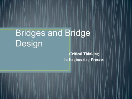 Critical Thinking in Engineering Process Bridges and Bridge Design.