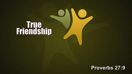 True Friendship Proverbs 27:9. Our Best Companion: God Jesus made this clear. Jn. 15:12-15Jesus made this clear. Jn. 15:12-15 Yet, from the beginning,