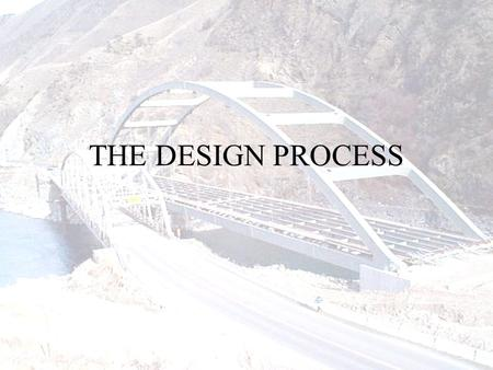 THE DESIGN PROCESS. General Design Process Need –Determine functional requirements… Specification –Identify essential problems […] –Search for … solution.