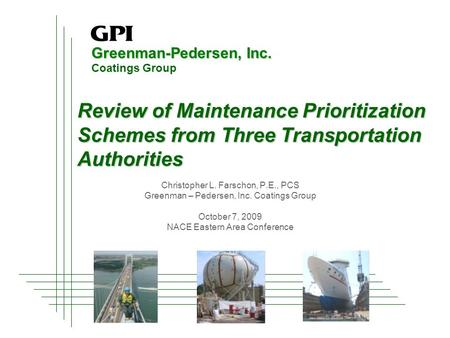 Greenman-Pedersen, Inc. Coatings Group Review of Maintenance Prioritization Schemes from Three Transportation Authorities Christopher L. Farschon, P.E.,