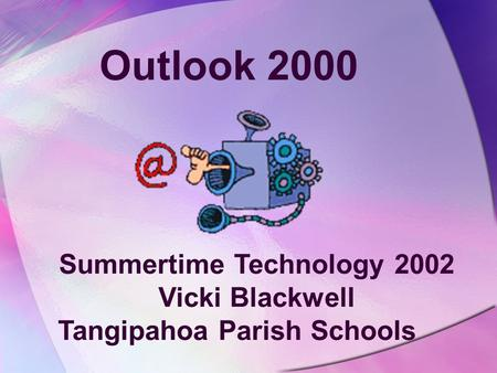 Outlook 2000 Summertime Technology 2002 Vicki Blackwell Tangipahoa Parish Schools.