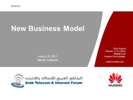Www.huawei.com 2015-9-8 New Business Model June 2-3, 2011 Beirut, Lebanon Tony Huang Director, CTO Office Middle East Huawei Technologies.