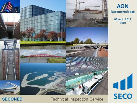 Technical Control Bureau for Construction SECONED Technical Inspection Service AON Nazomermiddag 08 sept. 2011 Delft.