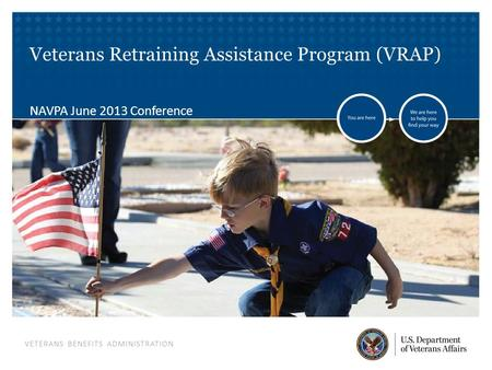 VETERANS BENEFITS ADMINISTRATION Veterans Retraining Assistance Program (VRAP) NAVPA June 2013 Conference.