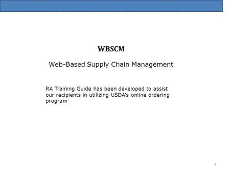 WBSCM Web-Based Supply Chain Management RA Training Guide has been developed to assist our recipients in utilizing USDA's online ordering program 1.
