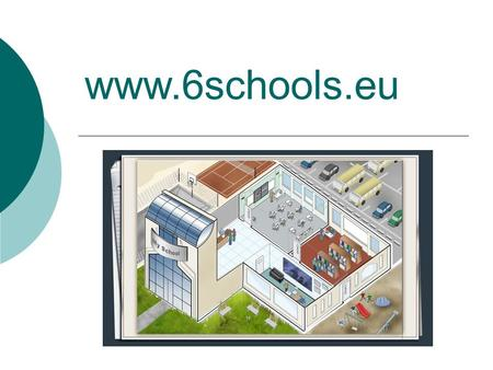 Www.6schools.eu. Public areas of the site: school building and reception.