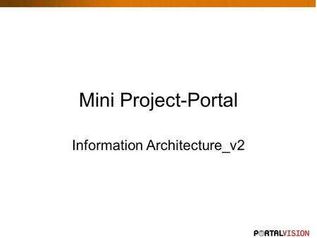 Mini Project-Portal Information Architecture_v2. Access Rights 1.Guess View only 2.Team member Fill timesheet Update/edit status of the project 3.Owner.