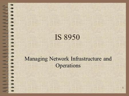 1 IS 8950 Managing Network Infrastructure and Operations.