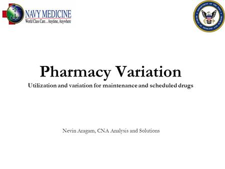 Pharmacy Variation Utilization and variation for maintenance and scheduled drugs Nevin Aragam, CNA Analysis and Solutions.