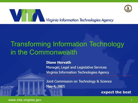 1 expect the best www.vita.virginia.gov Diane Horvath Manager, Legal and Legislative Services Virginia Information Technologies Agency Joint Commission.