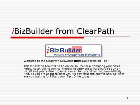 1 iBizBuilder from ClearPath Welcome to the ClearPath Networks iBizaBuilder online Tool! This innovative tool will be an online source for automating your.