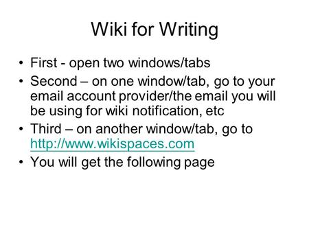Wiki for Writing First - open two windows/tabs Second – on one window/tab, go to your email account provider/the email you will be using for wiki notification,