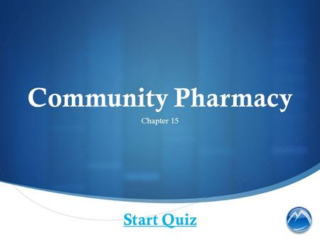 Community Pharmacy Chapter 15 Start Quiz. Where would you NOT find a community pharmacy?