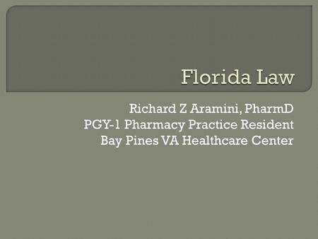 Richard Z Aramini, PharmD PGY-1 Pharmacy Practice Resident Bay Pines VA Healthcare Center.