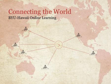 Connecting the World BYU-Hawaii Online Learning. Learn, Lead, Build 1.Provide online courses to on-campus students 2.Prepare students to attend BYU-Hawaii.