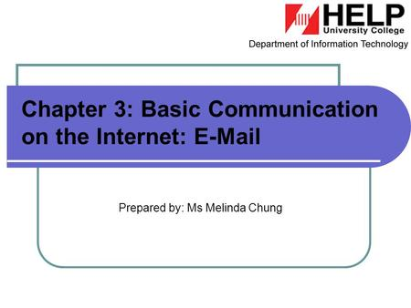 Prepared by: Ms Melinda Chung Chapter 3: Basic Communication on the Internet: E-Mail.