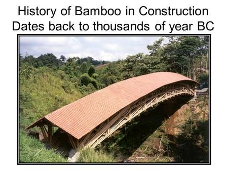 History of Bamboo in Construction Dates back to thousands of year BC.