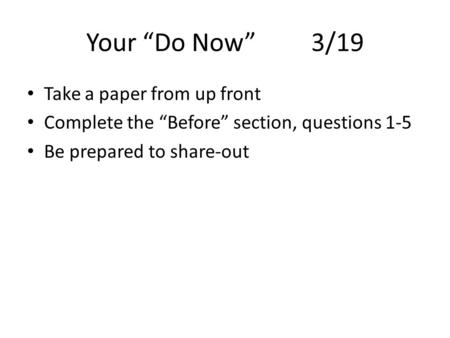 "Your ""Do Now"" 3/19 Take a paper from up front"