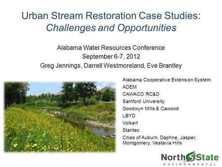 Urban Stream Restoration Case Studies: Challenges and Opportunities Alabama Water Resources Conference September 6-7, 2012 Greg Jennings, Darrell Westmoreland,