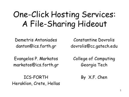 1 One-Click Hosting Services: A File-Sharing Hideout Demetris Antoniades Evangelos P. Markatos ICS-FORTH Heraklion,
