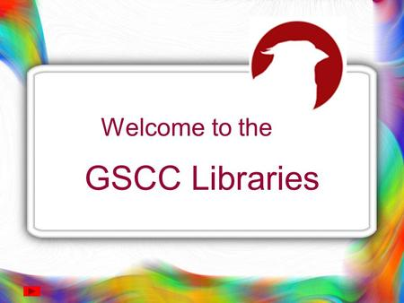 Welcome to the GSCC Libraries.