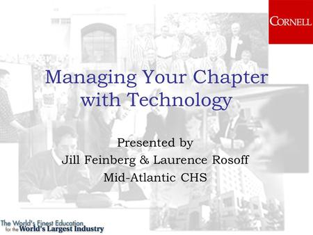 Managing Your Chapter with Technology Presented by Jill Feinberg & Laurence Rosoff Mid-Atlantic CHS.