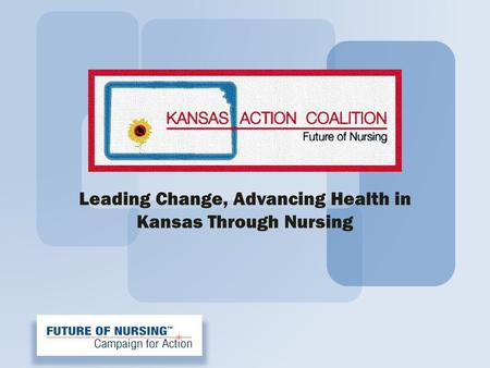 Leading Change, Advancing Health in Kansas Through Nursing.