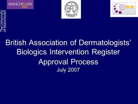 British Association of Dermatologists' Biologics Intervention Register Approval Process July 2007.
