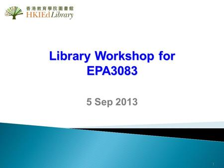 Library Workshop for EPA3083 5 Sep 2013 1. Outline 2 Find Library resources for research  iSearch  ProQuest Education Databases RefWorks – a web-based.