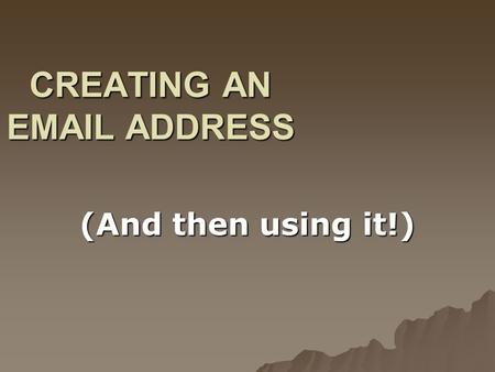 CREATING AN EMAIL ADDRESS (And then using it!). Open the Internet.