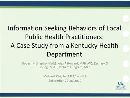 Information Seeking Behaviors of Local Public Health Practitioners: A Case Study from a Kentucky Health Department Robert M Shapiro, MALS; Alex F Howard,