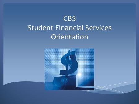 CBS Student Financial Services Orientation Student Financial Services Staff Roshanna Hardison - Director of Student Financial Services
